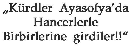 """""""Kürdler Ayasofya'da   Hancerlerle Birbirlerine girdiler!!"""""""