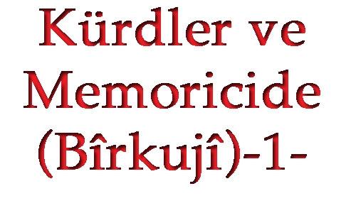 Kürdler ve Memoricide(Bîrkujî)-1-
