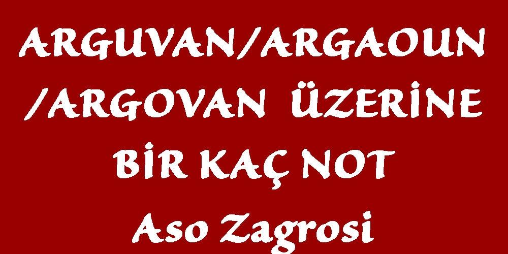 ARGUVAN/ARGAOUN/ARGOVANÜZERİNE BİR KAÇ NOT(1)