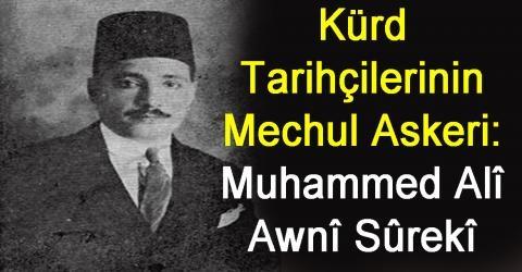 Kürd Tarihçilerinin Meçhul Askeri: Muhammed Ali Awni Sûrekî (Sîverekli)