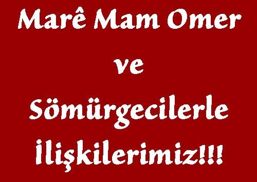 MARÊ MAM OMER VE SÖMÜRGECİLERLE İLİŞKİLERİMİZ!!!!!!!