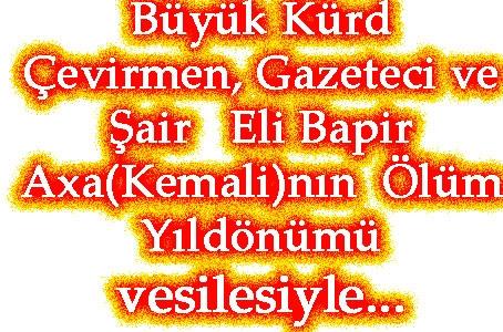 Büyük Kürd   Çevirmen, Gazeteci ve Şair   Eli Bapir Axa(Kemali)nın Ölüm Yıldönümü vesilesiyle…
