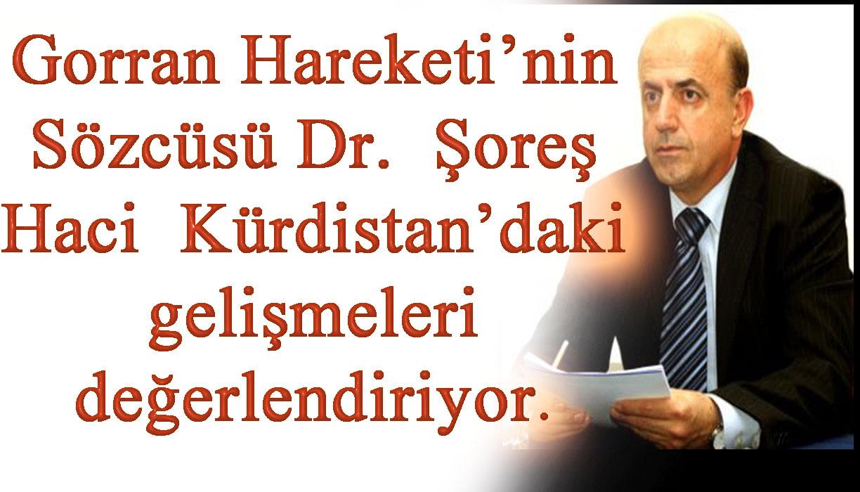 Gorran Hareketi'nin Sözcüsü Dr. Şoreş Haci Kürdistan'daki gelişmeleri değerlendiriyor.