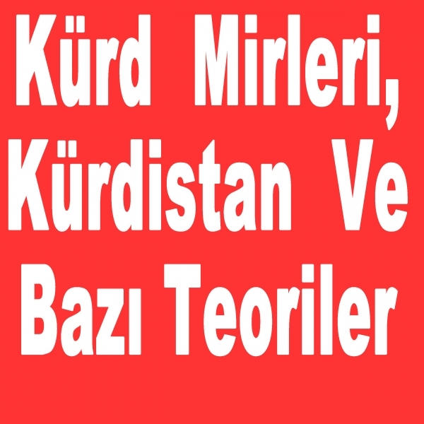 Kürd Mirleri, Kürdistan Ve Bazı Teoriler