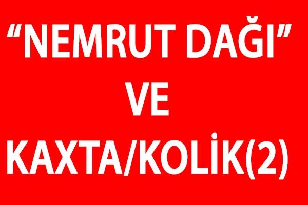 """""""NEMRUT DAĞI"""" VE KAXTA/KOLİK(2)"""