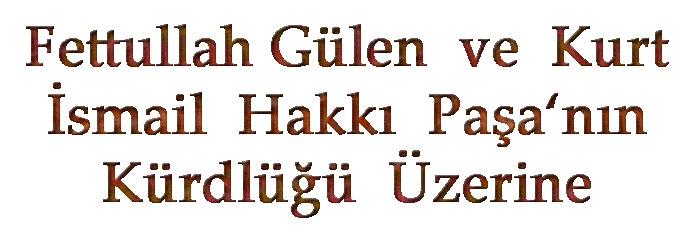 Fethullah Gülen ve Kurt İsmail Hakkı Paşa'nın Kürdlüğü üzerine