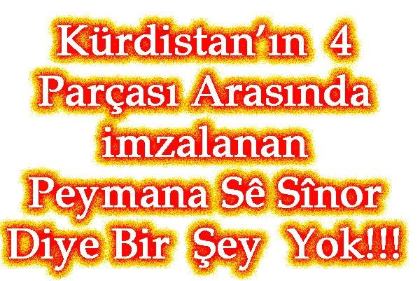 Kürdistan'ın 4 Parçası Arasında imzalanan   Peymana Sê Sînor    Diye Bir Şey Yok!!!