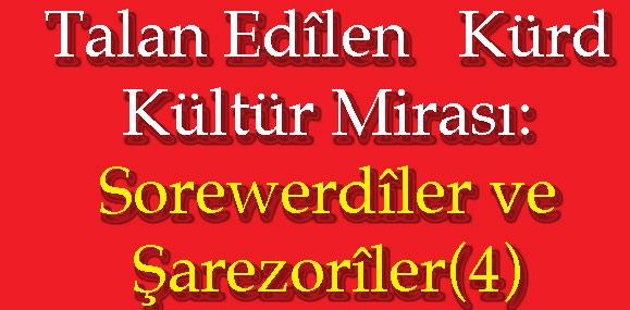 Talan Edîlen  Kürd Kültür Mirası: Sorewerdîler ve Şarezorîler(4)